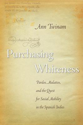 Purchasing Whiteness By Twinam, Ann