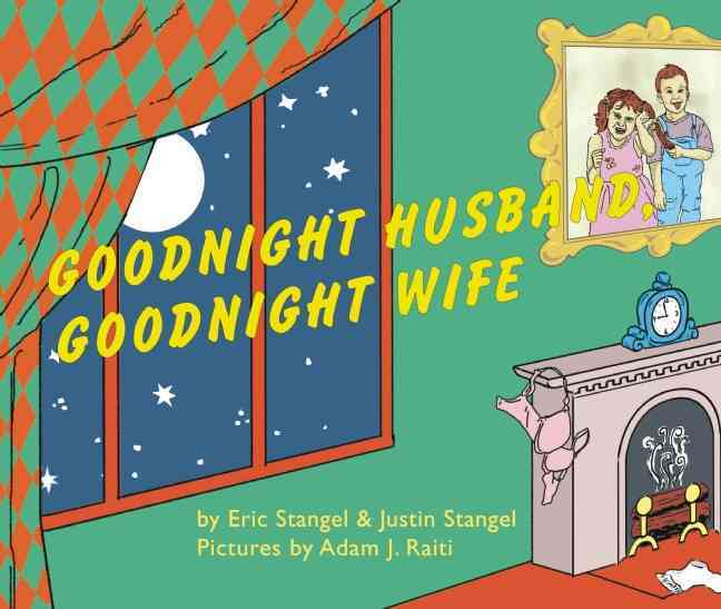 Goodnight Husband, Goodnight Wife By Stangel, Eric/ Stangel, Justin