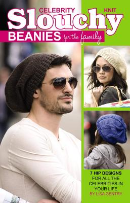 Leisure Arts Knit Celebrity Slouchy Beanies for the Family: 7 Hip Designs for All the Celebrities in Your Life by Gentry, Lisa/ Hook &. Needl at Sears.com